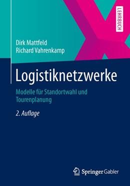 Abbildung von Mattfeld / Vahrenkamp   Logistiknetzwerke   2. Aufl. 2014   2013   Modelle für Standortwahl und T...