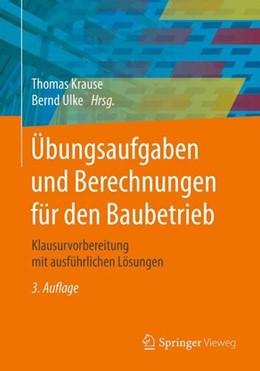 Abbildung von Krause / Ulke | Übungsaufgaben und Berechnungen für den Baubetrieb | 3., überarbeitete Aufl. 2019 | 2019 | Klausurvorbereitung mit ausfüh...