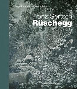 Abbildung von Affentranger-Kirchrath | Franz Gertsch - Rüschegg | 1. Auflage | 2020 | beck-shop.de