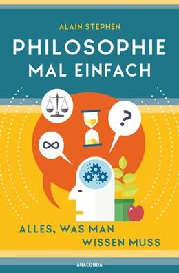 Abbildung von Alain   Philosophie mal einfach (für Einsteiger, Anfänger und Studierende)   2020   Alles, was man wissen muss