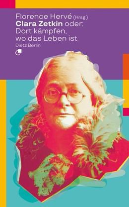 Abbildung von Hervé   Clara Zetkin oder: Dort kämpfen, wo das Leben ist   4. Auflage   2020   beck-shop.de
