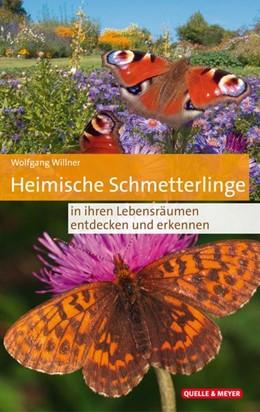 Abbildung von Willner | Heimische Schmetterlinge in ihren Lebensräumen entdecken und erkennen | 2020