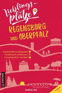 Abbildung von May | Lieblingsplätze Regensburg und Oberpfalz | 1. Auflage. E-Book inkl | 2020