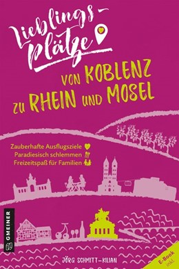 Abbildung von Schmitt-Kilian   Lieblingsplätze von Koblenz zu Rhein und Mosel   aktualisierte Neuaugabe 2020. E-Book inkl   2020