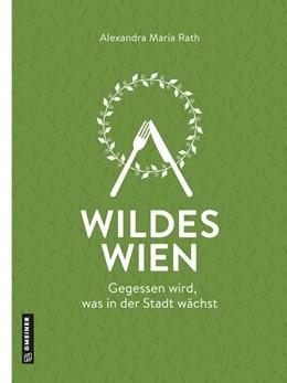 Abbildung von Rath | Wildes Wien | 1. Auflage | 2021 | beck-shop.de
