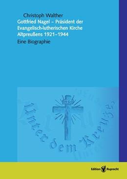 Abbildung von Walther | Gottfried Nagel - Präsident der Evangelisch-lutherischen Kirche Altpreußens 1921-1944 | 1. Auflage | 2021 | beck-shop.de