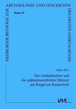 Abbildung von Weis | Der Goldmünzhort und die spätlatènezeitlichen Münzen aus Riegel am Kaiserstuhl | 1. Auflage | 2019 | beck-shop.de