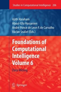 Abbildung von Abraham / Hassanien / Carvalho / Snásel | Foundations of Computational Intelligence | 2009 | 2009 | Volume 6: Data Mining