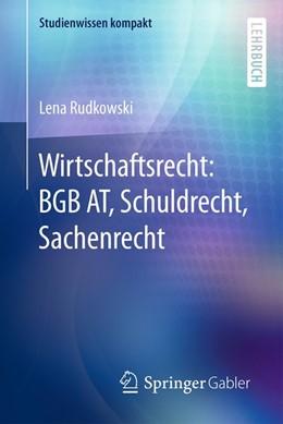 Abbildung von Rudkowski | Wirtschaftsrecht: BGB AT, Schuldrecht, Sachenrecht | 1. Auflage | 2016 | beck-shop.de