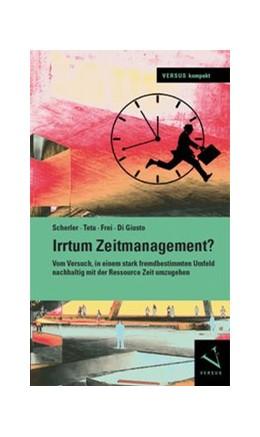 Abbildung von Scherler / Teta / Frei | Irrtum Zeitmanagement? | 2014 | Vom Versuch, in einem stark fr...