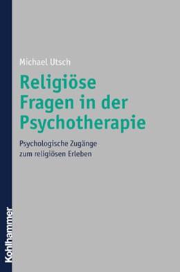 Abbildung von Utsch | Religiöse Fragen in der Psychotherapie | 2005 | Psychologische Zugänge zu Reli...