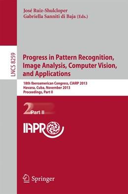 Abbildung von Ruiz-Shulcloper / Sanniti Di Baja | Progress in Pattern Recognition, Image Analysis, Computer Vision, and Applications | 1. Auflage | 2013 | beck-shop.de