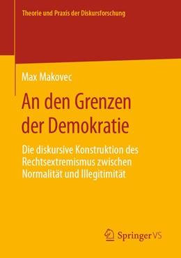 Abbildung von Makovec | An den Grenzen der Demokratie | 2020 | Die diskursive Konstruktion de...