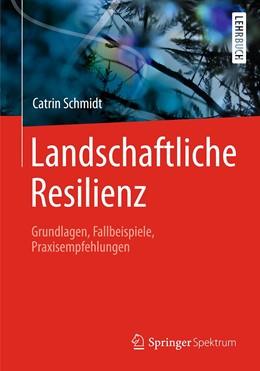 Abbildung von Schmidt | Landschaftliche Resilienz | 2020 | Grundlagen, Fallbeispiele, Pra...