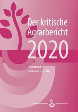 Abbildung von Schneider / AgrarBündnis E. V. / Fink-Kessel   Der kritische Agrarbericht 2020   2020   Schwerpunkt: Stadt, Land - im ...