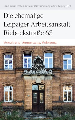 Abbildung von Düben   Die ehemalige Leipziger Arbeitsanstalt Riebeckstraße 63   1. Auflage   2020   beck-shop.de