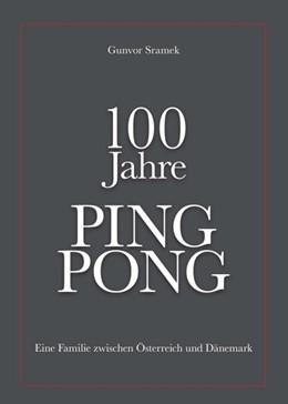 Abbildung von Sramek | 100 Jahre PING PONG | 1. Auflage | 2019 | beck-shop.de