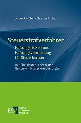 Abbildung von Müller / Fischer | Steuerstrafverfahren Haftungsrisiken und Haftungsvermeidung für Steuerberater | 2020 | mit Übersichten, Checklisten, ...