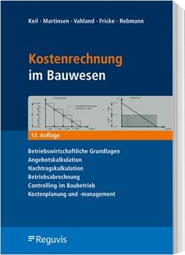Abbildung von Keil / Martinsen / Vahland / Fricke / Rebmann | Kostenrechnung im Bauwesen | 13., aktualisierte und erweiterte Auflage | 2020 | Betriebswirtschaftliche Grundl...