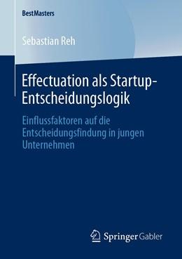 Abbildung von Reh | Effectuation als Startup-Entscheidungslogik | 2020 | Einflussfaktoren auf die Entsc...