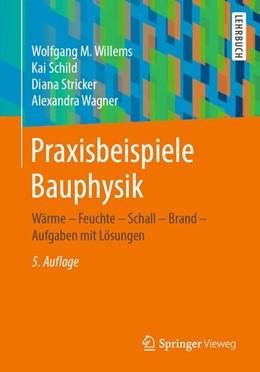Abbildung von Willems / Schild / Stricker | Praxisbeispiele Bauphysik | 5. Aufl. 2019 | 2019 | Wärme - Feuchte - Schall - Bra...