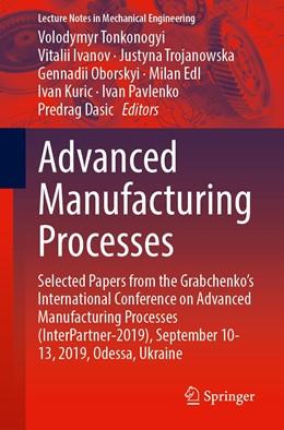 Abbildung von Tonkonogyi / Ivanov / Trojanowska / Oborskyi / Edl / Kuric / Pavlenko / Dasic | Advanced Manufacturing Processes | 1st ed. 2020 | 2020 | Selected Papers from the Grabc...