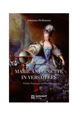 Abbildung von Hellmann | Marie Antoinette in Versailles | 1. Auflage | 2020 | beck-shop.de