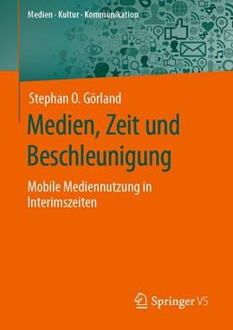 Abbildung von Görland | Medien, Zeit und Beschleunigung | 2020 | Mobile Mediennutzung in Interi...