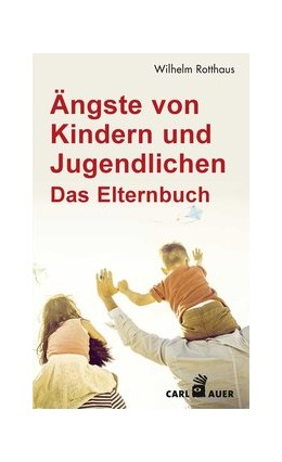 Abbildung von Rotthaus | Ängste von Kindern und Jugendlichen - Das Elternbuch | 1. Auflage | 2020 | beck-shop.de