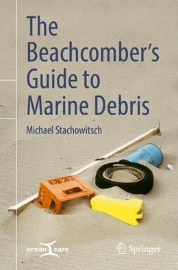 Abbildung von Stachowitsch | The Beachcomber's Guide to Marine Debris | 1. Auflage | 2018 | beck-shop.de