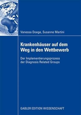 Abbildung von Doege / Martini | Krankenhäuser auf dem Weg in den Wettbewerb | 2008 | Der Implementierungsprozess de...