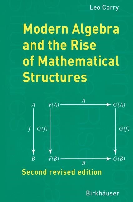 Abbildung von Corry   Modern Algebra and the Rise of Mathematical Structures   2nd revised ed.   2003