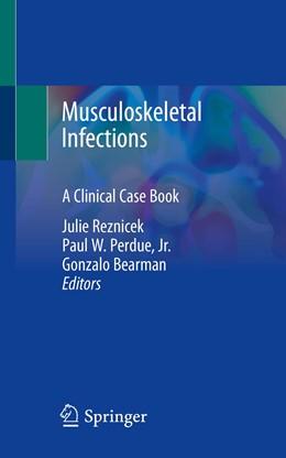 Abbildung von Reznicek / Perdue, Jr. / Bearman   Musculoskeletal Infections   1st ed. 2020   2020   A Clinical Case Book