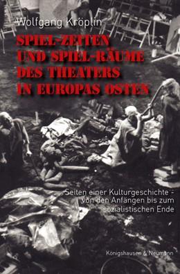 Abbildung von Kröplin | Spiel-Zeiten und Spiel-Räume des Theaters in Europas Osten | 1. Auflage | 2020 | beck-shop.de