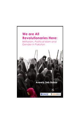Abbildung von Zeb Babar   We are All Revolutionaries Here   First Edition   2017   Militarism, Political Islam an...