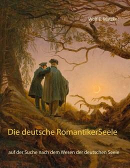 Abbildung von Matzker | Die deutsche Romantiker-Seele | 2020 | auf der Suche nach dem Wesen d...