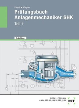 Abbildung von Pusch / Wagner | Prüfungsbuch - Anlagenmechaniker SHK. Teil 1 | 3. Auflage | 2020 | beck-shop.de