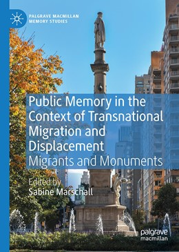 Abbildung von Marschall   Public Memory in the Context of Transnational Migration and Displacement   1st ed. 2020   2020   Migrants and Monuments