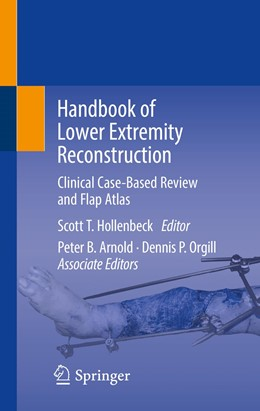 Abbildung von Hollenbeck / Arnold / Orgill | Handbook of Lower Extremity Reconstruction | 1st ed. 2020 | 2020 | Clinical Case-Based Review and...