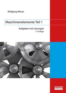 Abbildung von Wieser | Maschinenelemente Teil 1 | 3. Auflage | 2020 | Aufgaben mit Lösungen