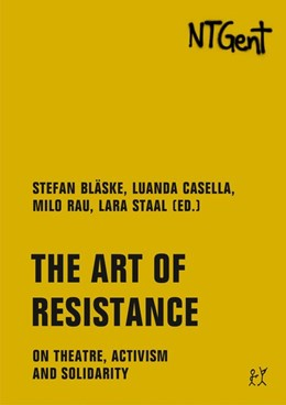 Abbildung von Bläske / Rau / Staal / Casella | The Art of Resistance | 2020 | On Theatre, Activism and Solid...