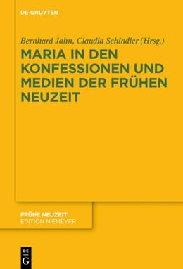 Abbildung von Jahn / Schindler | Maria in den Konfessionen und Medien der Frühen Neuzeit | 1. Auflage | 2020