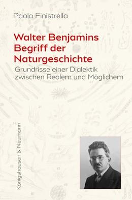 Abbildung von Finistrella | Walter Benjamins Begriff der Naturgeschichte | 2020 | Grundrisse einer Dialektik zwi...