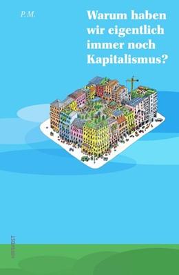 Abbildung von M. | Warum haben wir eigentlich immer noch Kapitalismus? | 1. Auflage | 2020 | beck-shop.de