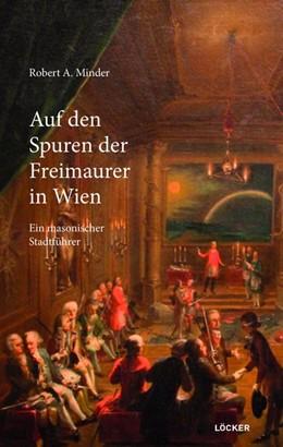 Abbildung von Minder   Auf den Spuren der Freimaurer in Wien   2., verbesserte Auflage   2020   Ein masonischer Stadtführer