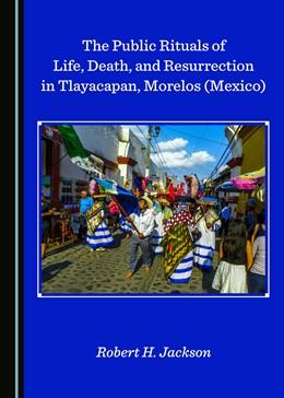 Abbildung von Jackson | The Public Rituals of Life, Death, and Resurrection in Tlayacapan, Morelos (Mexico) | 1. Auflage | 2020 | beck-shop.de