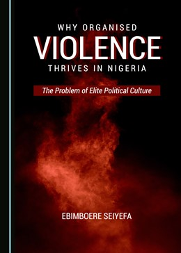 Abbildung von Seiyefa | Why Organised Violence Thrives in Nigeria | 1. Auflage | 2020 | beck-shop.de