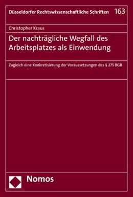 Abbildung von Kraus   Der nachträgliche Wegfall des Arbeitsplatzes als Einwendung   1. Auflage   2020   163   beck-shop.de