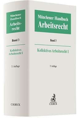 Abbildung von Münchener Handbuch zum Arbeitsrecht, Band 3: Kollektives Arbeitsrecht I | 5. Auflage | 2021 | beck-shop.de