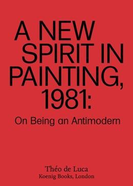 Abbildung von de Luca | A New Spirit in Painting, 1981: On Being an Antimodern | 1. Auflage | 2020 | beck-shop.de